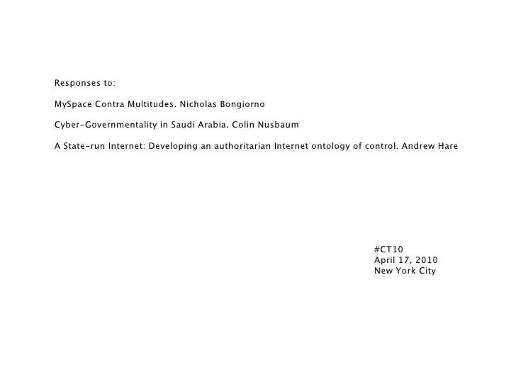 Responses to:  MySpace Contra Multitudes. Nicholas Bongiorno  Cyber-Governmentality in Saudi Arabia. Colin Nusbaum  A Stat...