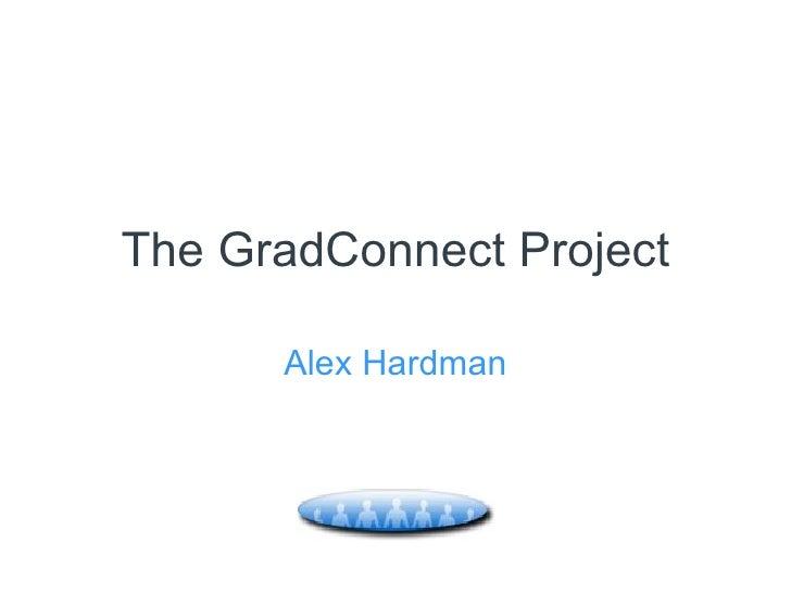 The GradConnect Project Alex Hardman