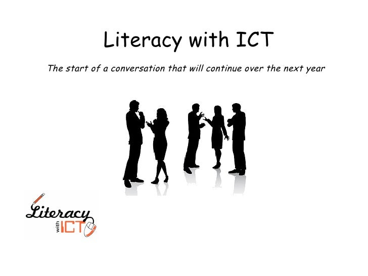Literacy with ICT The start of a conversation that will continue over the next year