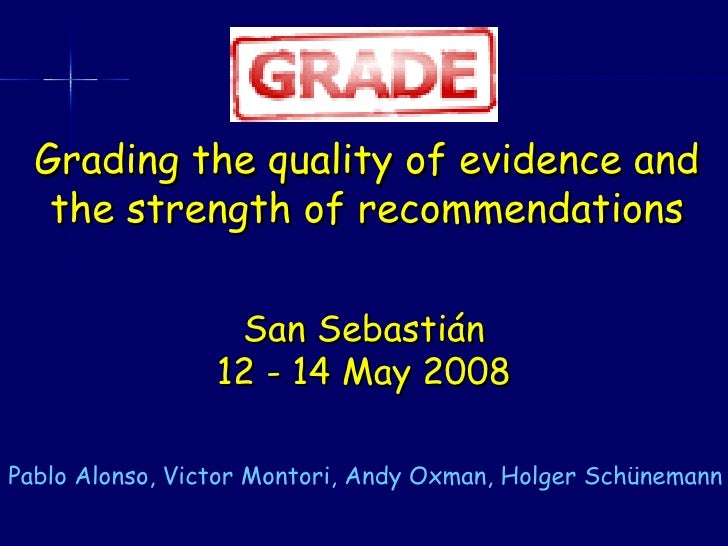 Grading the quality of evidence and the strength of recommendations San Sebastián 12 - 14 May 2008 Pablo Alonso, Victor Mo...