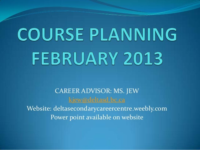 CAREER ADVISOR: MS. JEW              kjew@deltasd.bc.caWebsite: deltasecondarycareercentre.weebly.com       Power point av...