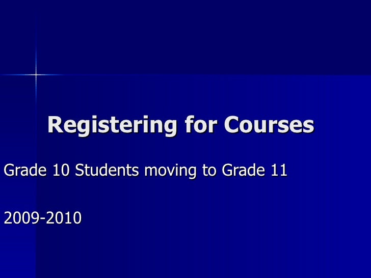 Registering for Courses Grade 10 Students moving to Grade 11 2009-2010
