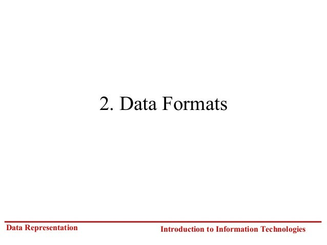 2. Data Formats  Data Representation  Introduction to Information Technologies