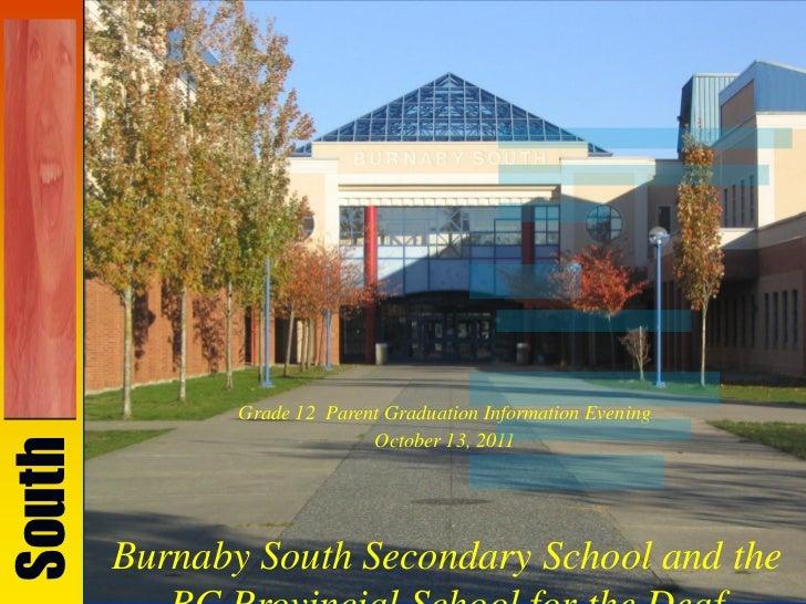 Grade 12 Parent Graduation Information Evening                             October 13, 2011South        Burnaby South Seco...