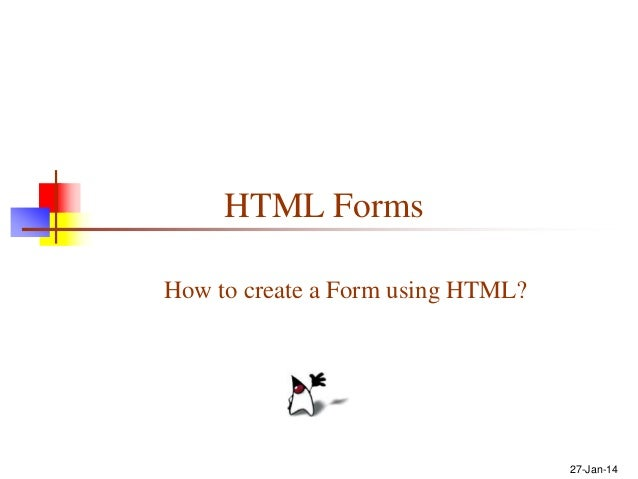 HTML Forms How to create a Form using HTML?  27-Jan-14