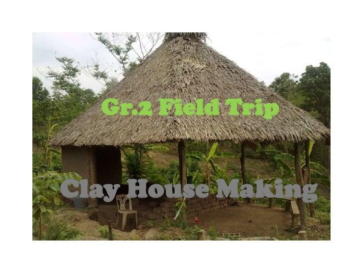 Grade 2 field trip clay house