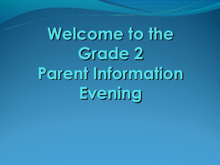 Welcome to the    Grade 2Parent Information     Evening