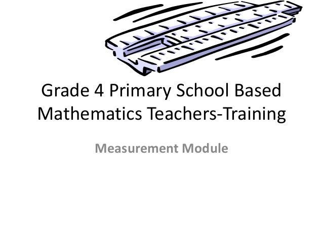 Grade 4 Primary School BasedMathematics Teachers-Training      Measurement Module