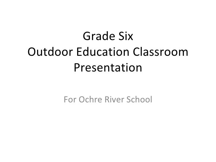 Grade SixOutdoor Education Classroom       Presentation      For Ochre River School