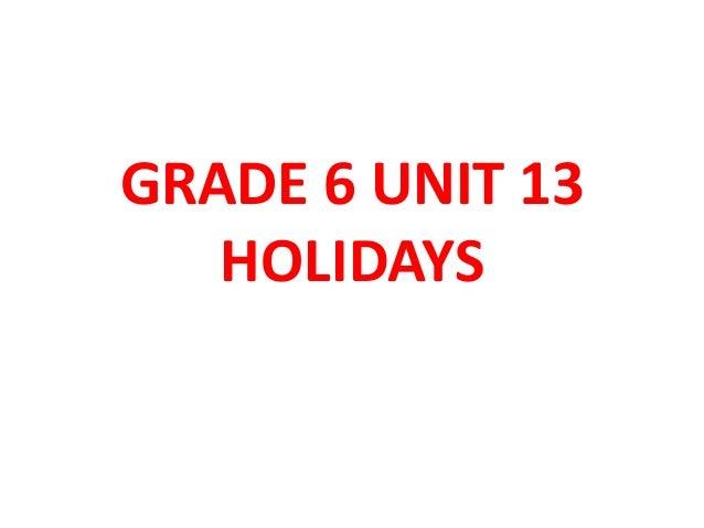 GRADE 6 UNIT 13HOLIDAYS