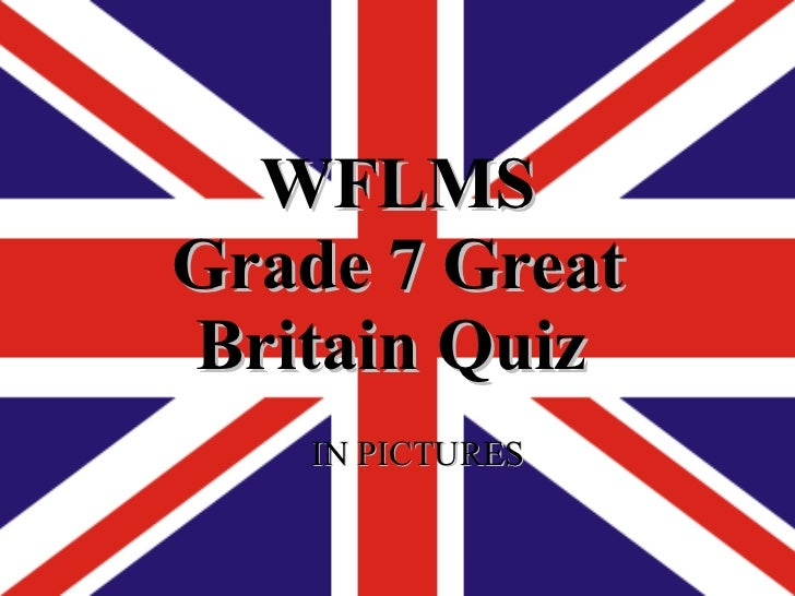 WFLMS G rade 7 Great B ritain  Quiz   IN PICTURES
