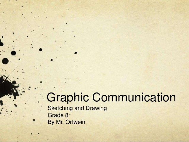Graphic CommunicationSketching and DrawingGrade 8By Mr. Ortwein