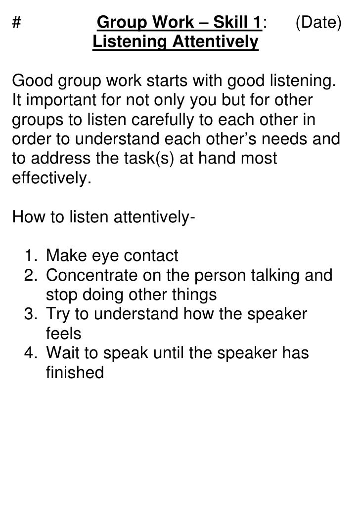 #           Group Work – Skill 1:      (Date)            Listening AttentivelyGood group work starts with good listening.I...