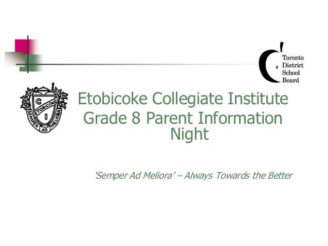 Etobicoke Collegiate Institute Grade 8 Parent Information Night 'Semper Ad Meliora' – Always Towards the Better