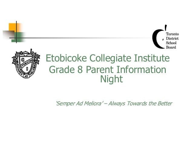 Etobicoke Collegiate Institute Grade 8 Parent Information Night 'Semper Ad Meliora' – Always Towards the Better