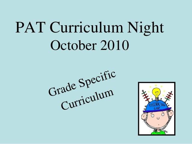 PAT Curriculum Night October 2010 Grade Specific Curriculum