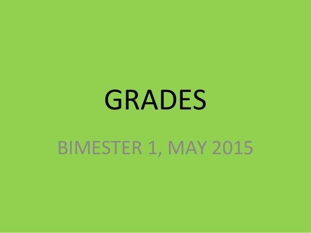 GRADES BIMESTER 1, MAY 2015