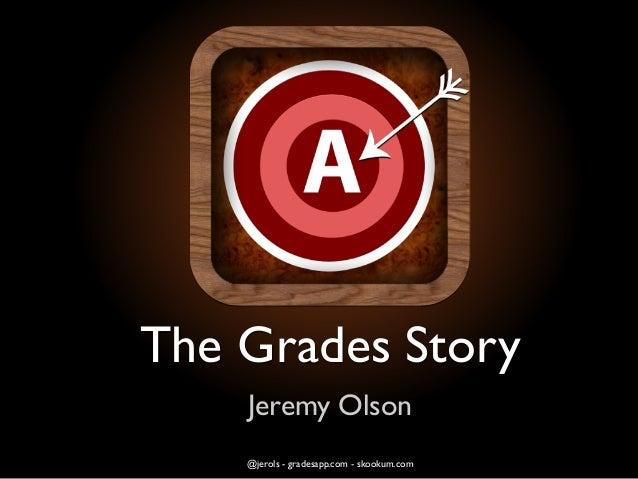 The Grades Story Jeremy Olson @jerols - gradesapp.com - skookum.com