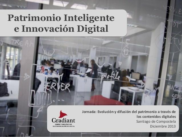 Patrimonio Inteligente e Innovación Digital  Jornada: Evolución y difusión del patrimonio a través de los contenidos digit...