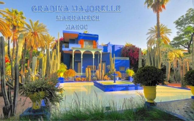 Grădina Majorelle este situată în Marrakech, Maroc. Ea a fost amenajată  de pictorul francez Jacques Majorelle şi deschisă...