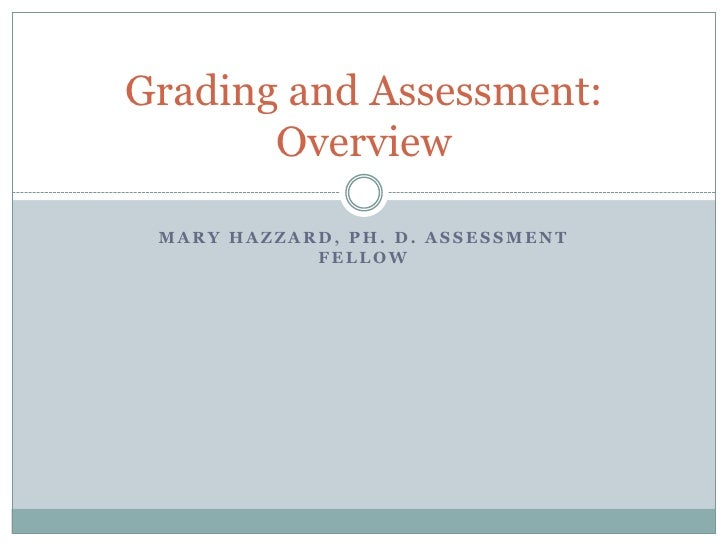 Mary Hazzard, Ph. D. Assessment Fellow<br />Grading and Assessment: Overview<br />