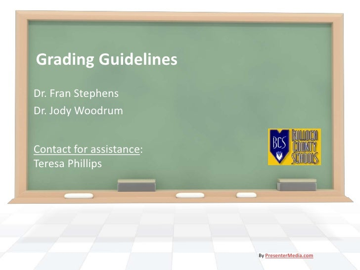 Grading Guidelines<br />Dr. Fran Stephens<br />Dr. Jody Woodrum<br />Contact for assistance:  Teresa Phillips<br />By Pres...