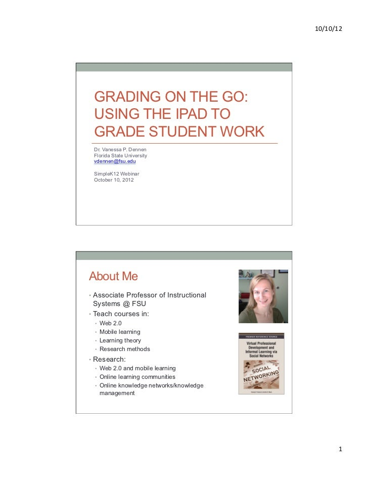 10/10/12  GRADING ON THE GO: USING THE IPAD TO GRADE STUDENT WORK Dr. Vanessa P. Dennen Florida State University vdennen...