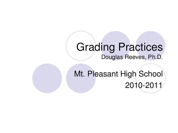 Grading PracticesDouglas Reeves, Ph.D.<br />Mt. Pleasant High School<br />2010-2011<br />