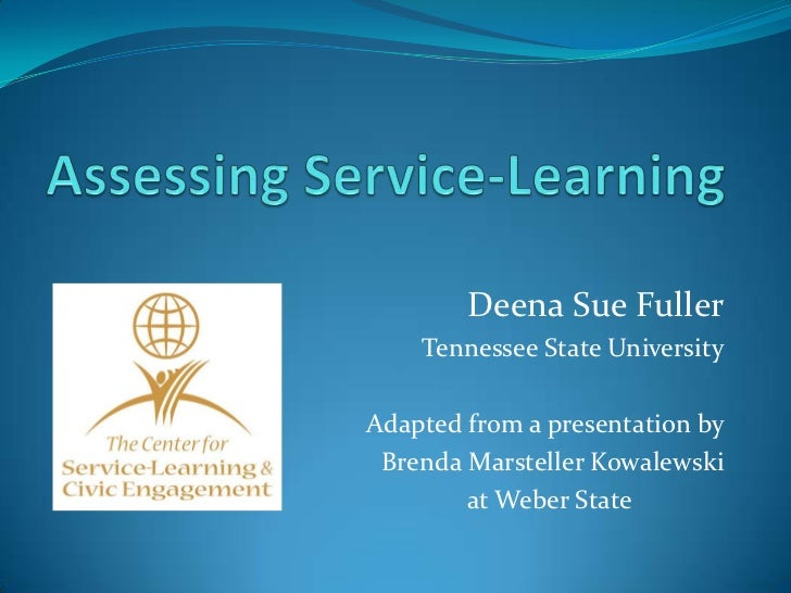 Assessing Service-Learning<br />Deena Sue Fuller<br />Tennessee State University<br />Adapted from a presentation by <br /...