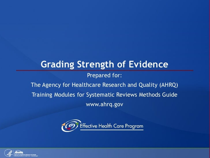 Grading Strength of Evidence Prepared for: The Agency for Healthcare Research and Quality (AHRQ) Training Modules for Syst...