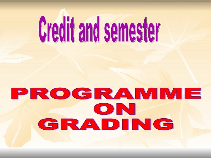 Credit and semester PROGRAMME ON  GRADING