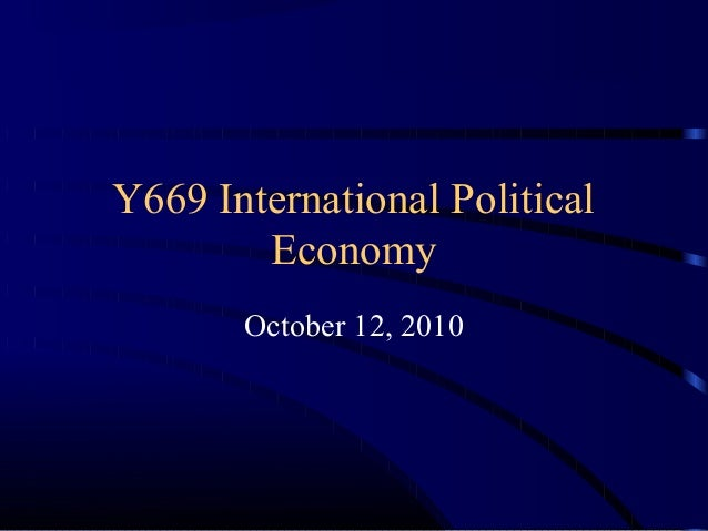 Y669 International Political Economy October 12, 2010