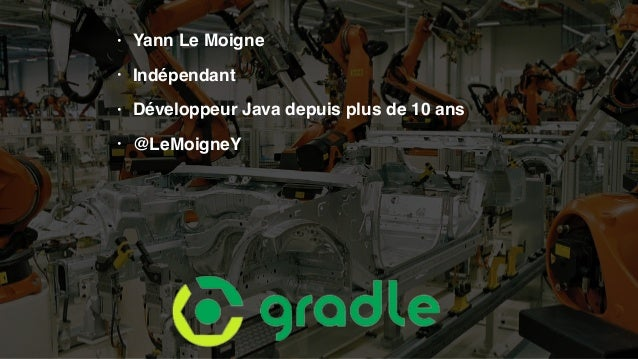 • Yann Le Moigne • Indépendant • Développeur Java depuis plus de 10 ans • @LeMoigneY