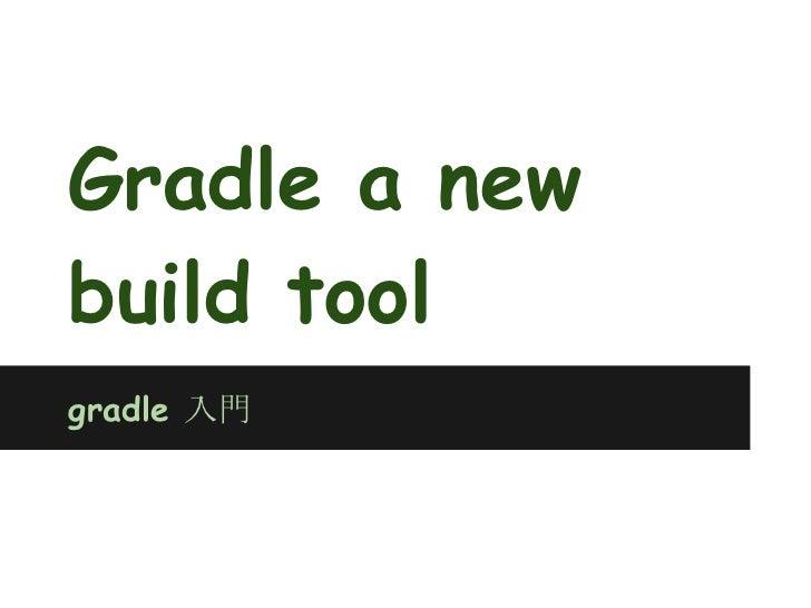 Gradle a new Generation Build Tool