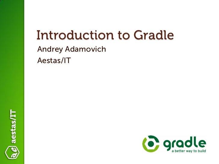 Introduction to GradleAndrey AdamovichAestas/IT