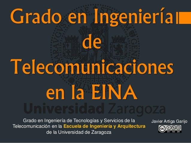 Grado en Ingeniería de Telecomunicaciones en la EINA Grado en Ingeniería de Tecnologías y Servicios de la Telecomunicación...