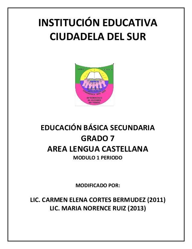 INSTITUCIÓN EDUCATIVA CIUDADELA DEL SUR  EDUCACIÓN BÁSICA SECUNDARIA  GRADO 7 AREA LENGUA CASTELLANA MODULO 1 PERIODO  MOD...