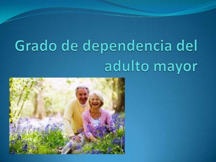 Introducción El cuidado del adulto mayor en el hogar, una vez que éste depende totalmente de sus familiares o de sus cuid...