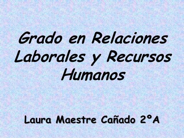 Grado en Relaciones Laborales y Recursos Humanos Laura Maestre Cañado 2ºA