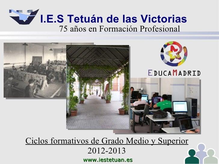 I.E.S Tetuán de las Victorias        75 años en Formación ProfesionalCiclos formativos de Grado Medio y Superior          ...