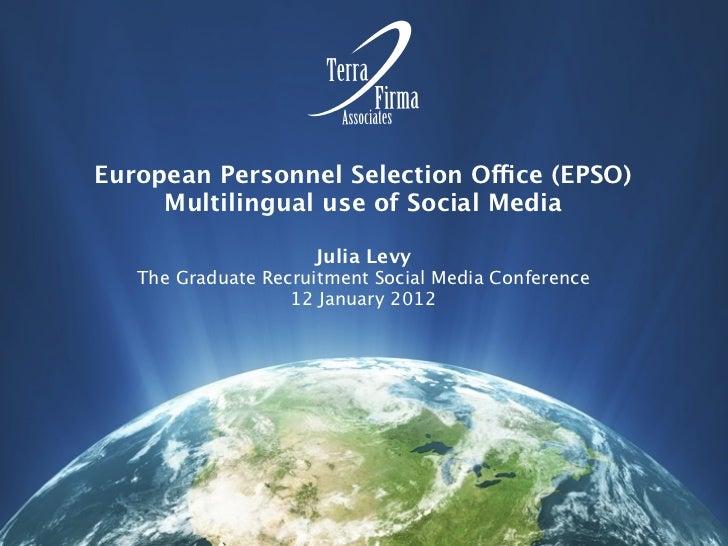 European Personnel Selection Office (EPSO)     Multilingual use of Social Media                     Julia Levy   The Gradu...