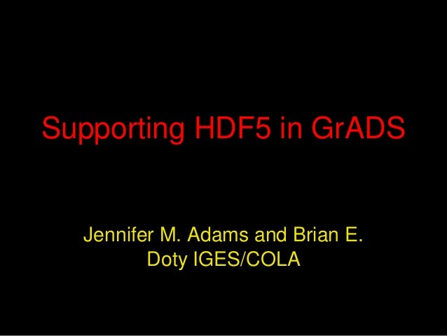 Supporting HDF5 in GrADS  Jennifer M. Adams and Brian E. Doty IGES/COLA