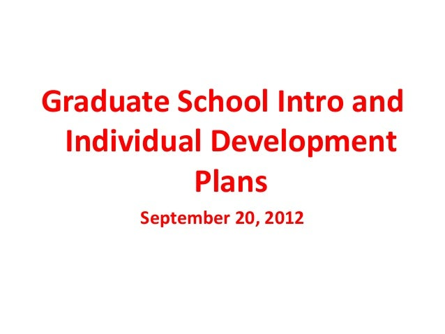 Graduate School Intro and Individual Development          Plans      September 20, 2012