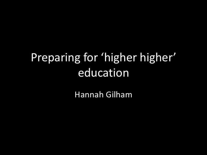 Preparing for 'higher higher'         education        Hannah Gilham