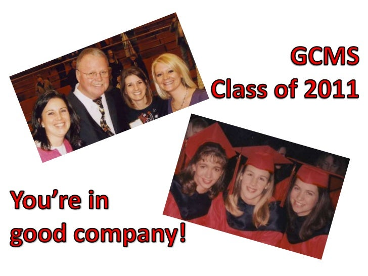 GCMS<br />Class of 2011<br />You're in <br />good company!<br />