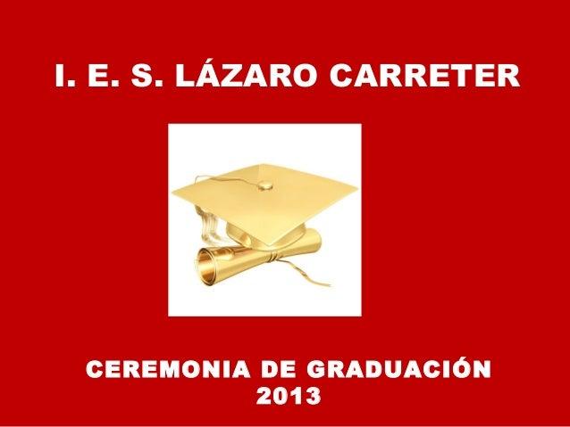 CEREMONIA DE GRADUACIÓN 2013 I. E. S. LÁZARO CARRETER