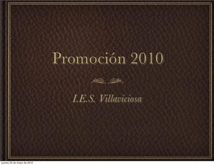 Promoción 2010                                I.E.S. Villaviciosa     jueves 20 de mayo de 2010
