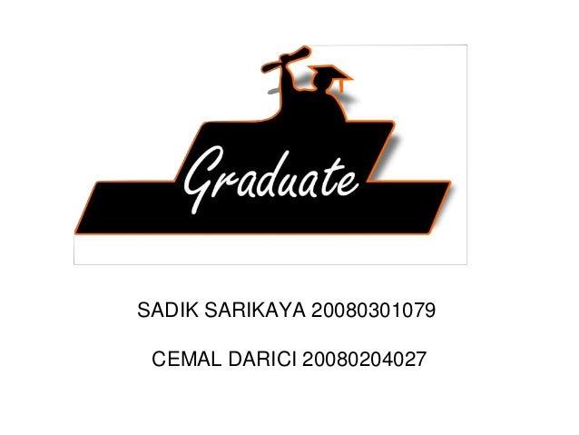 GRADUATING SADIK SARIKAYA 20080301079 CEMAL DARICI 20080204027