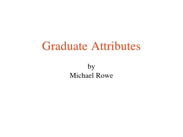 Graduate attributes   Michael Rowe - t&l induction workshop