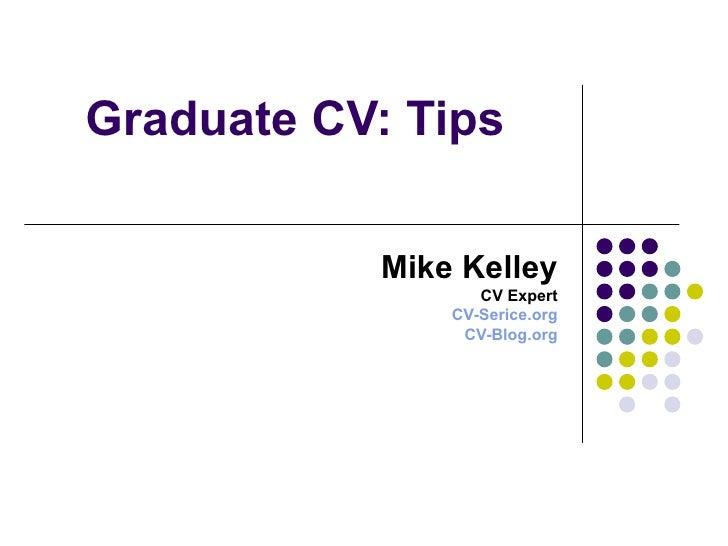 Graduate CV: Tips Mike Kelley CV Expert CV-Serice.org CV-Blog.org